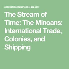 The Stream of Time: The Minoans: International Trade, Colonies, and Shipping