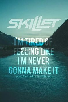 """I'm tired of feeling like i'm never gonna make it,"" -- Skillet; ""Sick of It""; Rise (2013) #RaiseYourHands"