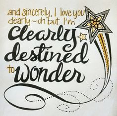 "Okay, I have heard different lyrics to this song. One of them says, ""Destined to wonder."" And the other says, ""Destined to wander."" I think it is wander. What are your thoughts???"