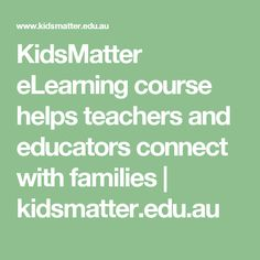 KidsMatter eLearning course helps teachers and educators connect with families | kidsmatter.edu.au