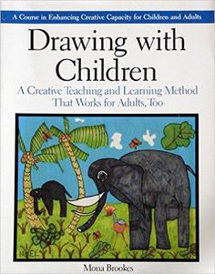 Drawing with Children: A Creative Teaching and Learning Method That Works for Adults Too: Mona Brookes: 9780874773965: Amazon.com: Books