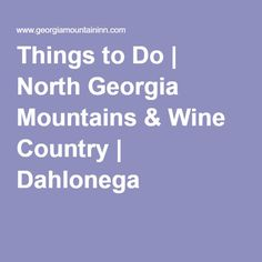 Things to Do | North Georgia Mountains & Wine Country | Dahlonega