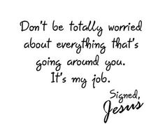 Encouraging Quotes  From a former worrier! Thank you Jesus, I can pray and leave the end result in your hands! Hugs, Cindy