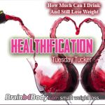 http://www.brainb4body.com/encore-episode-192-how-much-can-i-drink-and-still-lose-weight/ Healthification Podcast #192: How Much Can I Drink And Still Lose Weight?