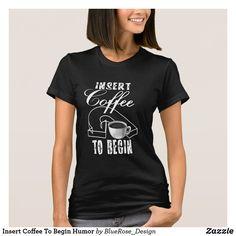 Insert Coffee To Begin Humor T-Shirt Girls Wardrobe, Comfy Casual, Monogram Initials, Tshirt Colors, Wardrobe Staples, Shirt Style, Shirt Designs, T Shirts For Women, Grey Colors