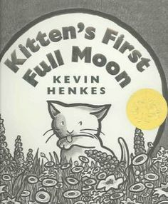 2005 - Kitten's First Full Moon by Kevin Henkes - When Kitten mistakes the full moon for a bowl of milk, she ends up tired, wet, and hungry trying to reach it.