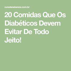 20 Comidas Que Os Diabéticos Devem Evitar De Todo Jeito! Healthy Food, Health Tips, Natural Medicine, Meals
