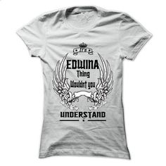 Is EDWINA Thing - 999 Cool Name Shirt ! - hoodie outfit #mens shirts #mens hoodie