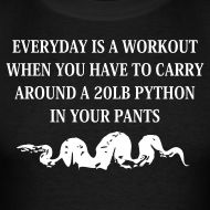 The classic MacGruber line....not only do you lift, you lift a 20 pound python in your pants.  The best workout t-shirt ever made.
