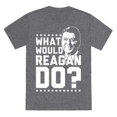 """What Would Reagan Do? - This shirt features the smiling face of one of America's greatest Commanders-In-Chief Ronald Reagan and the phrase """"what would Reagan do?"""" and is perfect for proud American patriots who still love Ron. Ideal for people who like America, the USA, patriotism, bald eagles, the 4th of July, partying, drinking, fireworks, conservatism, the tea party, the 80's, and Ronald Reagan!"""