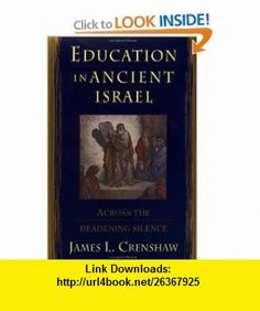 Education in Ancient Israel  Across the Deadening Silence (9780385468916) James Crenshaw , ISBN-10: 0385468911  , ISBN-13: 978-0385468916 ,  , tutorials , pdf , ebook , torrent , downloads , rapidshare , filesonic , hotfile , megaupload , fileserve
