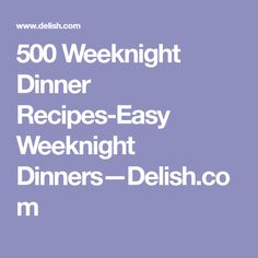 500 Weeknight Dinner Recipes-Easy Weeknight Dinners—Delish.com