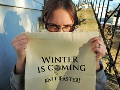 """""""Winter is coming, knit faster"""" 
