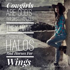 Cowgirls are god's wildest angels. They have cowboy hats for halos and horses for wings. Western Quotes, Rodeo Quotes, Cowboy Quotes, Cowgirl Quote, Equestrian Quotes, Horse Sayings, Horse Love Quotes, Equine Quotes, Country Girl Life