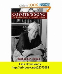 Coyotes Song The Teaching Stories of Ursula K. Le Guin (9781434457752) Richard D. Erlich, Ursula K. Le Guin , ISBN-10: 1434457753  , ISBN-13: 978-1434457752 ,  , tutorials , pdf , ebook , torrent , downloads , rapidshare , filesonic , hotfile , megaupload , fileserve