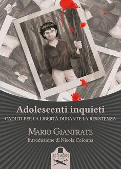 Segnalazione - ADOLESCENTI INQUIETI: CADUTI PER LA LIBERTA' DURANTE LA RESISTENZA di Mario Gianfrate http://lindabertasi.blogspot.it/2017/05/segnalazione-adolescenti-inquieti.html
