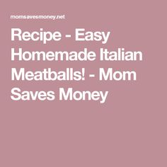 Recipe - Easy Homemade Italian Meatballs! - Mom Saves Money