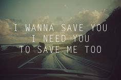"""You make me better.... You make me me...  """"I Want To Save You"""" - Something Corporate"""