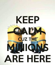 KEEP CALM CUZ THE MINIONS ARE HERE