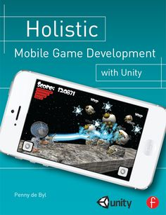HOLISTIC MOBILE GAME DEVELOPMENT WITH UNITY: AN ALL-IN-ONE GUIDE TO IMPLEMENTING MECHANICS, ART DESIGN, AND PROGRAMMING FOR IOS AND ANDROID MOBILE GAMES