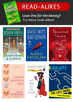 """Did you love """"One for the Money"""" by Janet Evanovich? Then check out these great books! """"Deader Homes & Gardens"""" by Joan Hess, """"The Whole Enchilada"""" by Diane Mott Davidson, """"Maybe This Time"""" by Jennifer Cruise, """"The Penny Pinchers Club"""" by Sarah Strohmeyer, """"No Way to Kill a Lady"""" by Nancy Martin, """"The Last Word"""" by Lisa Lutz. 9/18/13"""