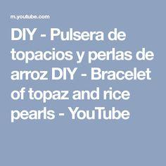 DIY - Pulsera de topacios y perlas de arroz DIY - Bracelet of topaz and rice pearls - YouTube