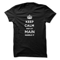 Keep Calm and Let MAIN handle it T-Shirts, Hoodies. ADD TO CART ==► Funny Tee Shirts