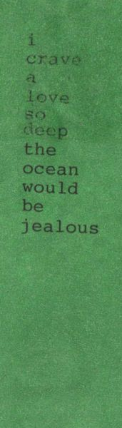 """""""I crave a love so deep the ocean would be jealous."""""""