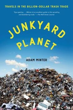 Junkyard Planet: Travels in the Billion-Dollar Trash Trade by Adam Minter | 9781608197934 | Paperback | Barnes & Noble