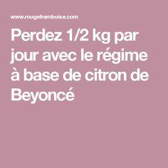 Perdez 1/2 kg par jour avec le régime à base de citron de Beyoncé Lire la suite ici /http://www.regimepourmaigrirvite.blogspot.com