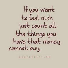 Man has the misconception that you are rich when you have money.. Wrong! You are truly rich when you have blessings in your life that money can't buy!