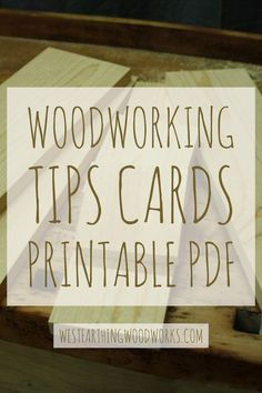 Print out these woodworking tips cards and learn about woodworking in a fun way. Enjoy, and happy building.
