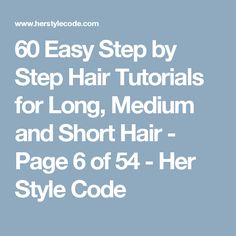 60 Easy Step by Step Hair Tutorials for Long, Medium and Short Hair - Page 6 of 54 - Her Style Code