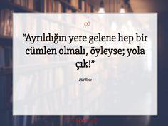 Ayrıldığın yere gelene hep bir cümlen olmalı, öyleyse; yola çık!  Piri Reis #pirireis #özlüsözler #sözleri #sözler #güzelsözler