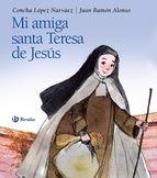 Mi amiga Santa Teresa de Jesús. Concha López Narváez.  Precioso álbum-regalo que relata, en un lenguaje sencillo, dirigido a los pequeños lectores, la vida de Santa Teresa de Jesús. Con impresionantes ilustraciones que reflejan un realismo cálido y tierno.