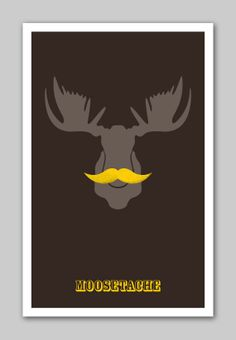 Mustache Poster: Moosetache. $25.00, via Etsy.