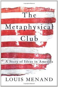 The Metaphysical Club: A Story of Ideas in America: Louis Menand: 9780374528492: Amazon.com: Books