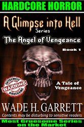 The Angel of Vengeance - Most Gruesome Series on the Market. (A Glimpse into Hell Book 1)
