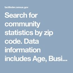 Search for community statistics by zip code. Data information includes Age…
