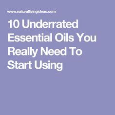 10 Underrated Essential Oils You Really Need To Start Using