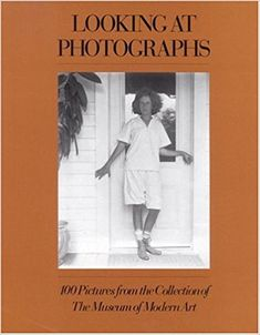 Looking at Photographs: 100 Pictures from the Collection of The Museum of Modern Art   John Szarkowski