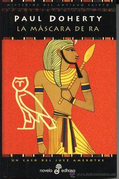 """""""Los misterios del antiguo Egipto"""" Paul Doherty. 1ª.- La máscara de Ra. 2ª.- Los asesinatos de Horus. 3ª.- Los crímenes de Anubis.  4ª.- Los verdugos de Set."""