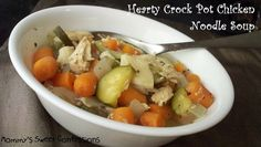 MOMMY'S SWEET CONFESSIONS: Hearty Crock Pot Chicken Noodle Soup
