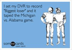 Funny Sports Ecard: I set my DVR to record 'Biggest loser' and it taped the Michigan vs. Alabama game.