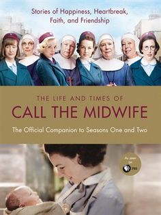 The Life and Times of Call the Midwife  The Official Companion to Season One and Two  byHeidi Thomas