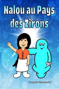 Nalou au Pays des Zirons: Livre pour enfants de 3 à 8 ans (Nalou et les Zirons t. 1) (French Edition) - Kindle edition by Francois Bissonnette. Children Kindle eBooks @ Amazon.com.