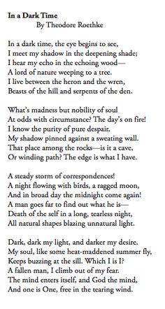 """In a Dark Time,"" Theodore Roethke. ""What's madness but nobility of soul / At odds with circumstance?"""