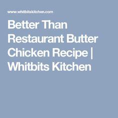 Better Than Restaurant Butter Chicken Recipe | Whitbits Kitchen