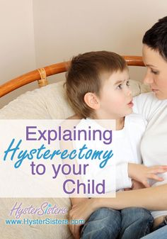 Explaining Hysterectomy to Your Child | Pre-Op Hysterectomy HysterSisters Article
