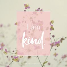 Mantra: I am kind. Click to choose your own Positive Affirmations to share or…